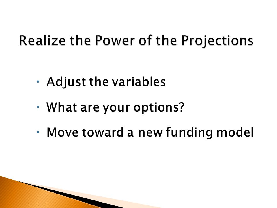  Adjust the variables  What are your options  Move toward a new funding model