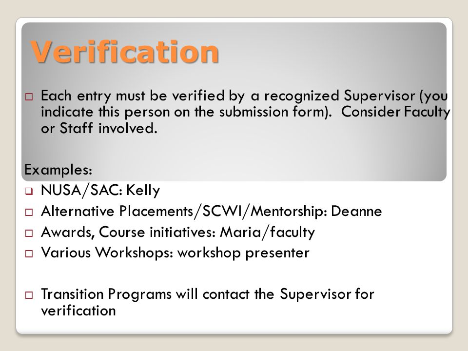 Verification  Each entry must be verified by a recognized Supervisor (you indicate this person on the submission form).