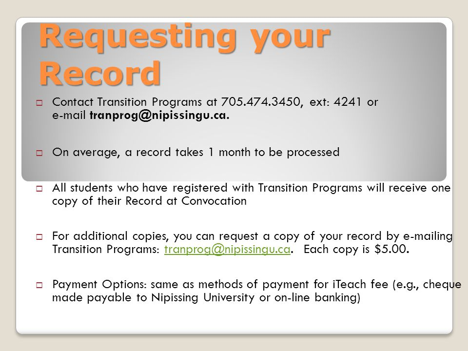 Requesting your Record  Contact Transition Programs at 705.474.3450, ext: 4241 or e-mail tranprog@nipissingu.ca.