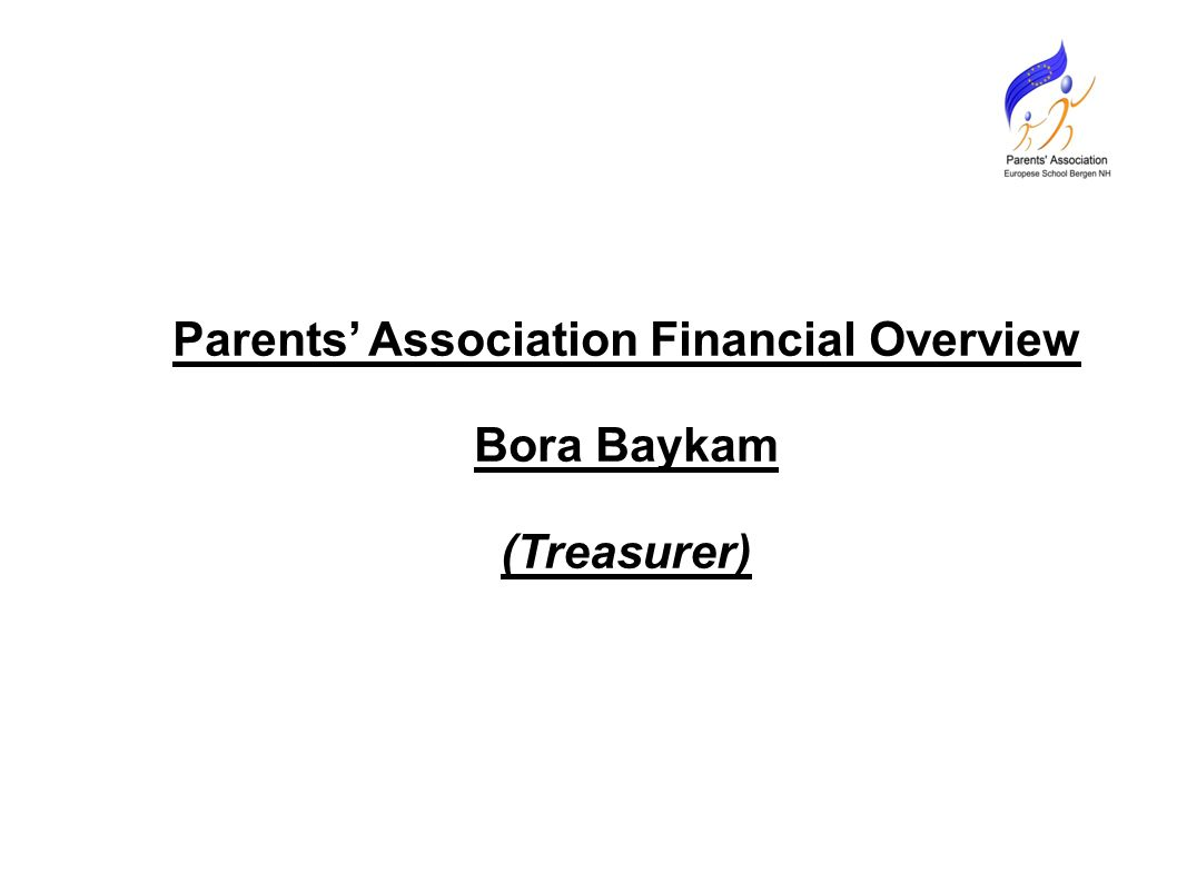 Parents' Association Financial Overview Bora Baykam (Treasurer)