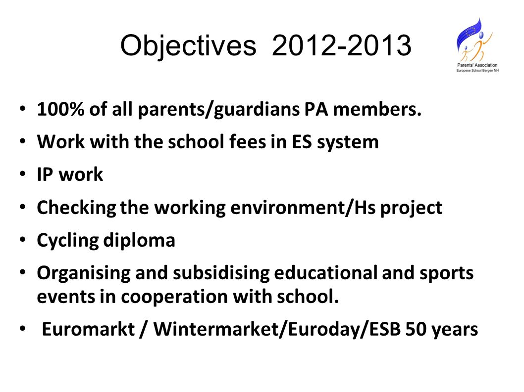 Objectives 2012-2013 100% of all parents/guardians PA members.