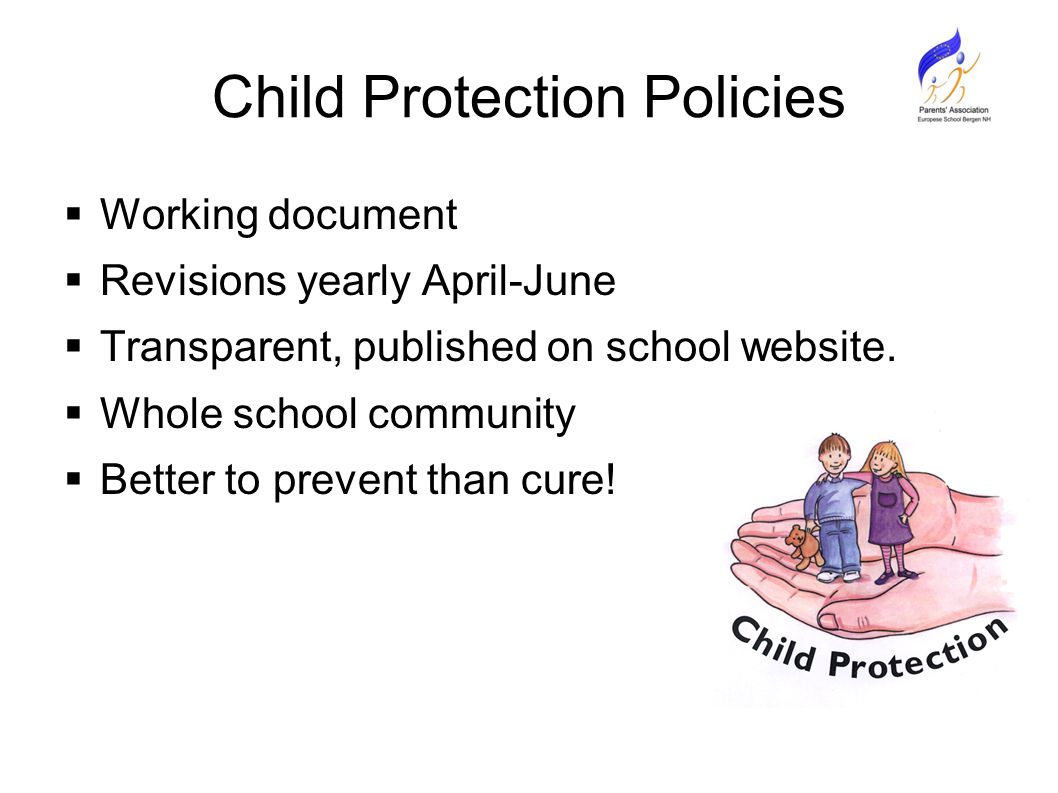 Child Protection Policies  Working document  Revisions yearly April-June  Transparent, published on school website.