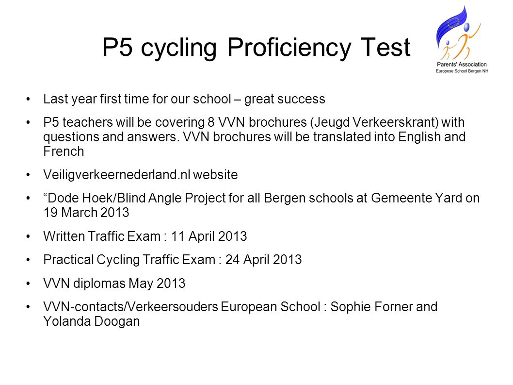 P5 cycling Proficiency Test Last year first time for our school – great success P5 teachers will be covering 8 VVN brochures (Jeugd Verkeerskrant) with questions and answers.