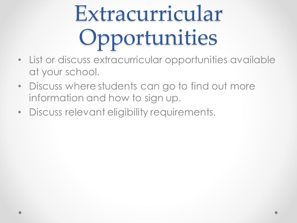 Extracurricular Opportunities List or discuss extracurricular opportunities available at your school.
