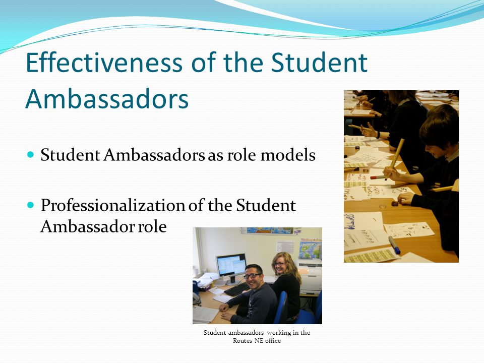 Effectiveness of the Student Ambassadors Student Ambassadors as role models Professionalization of the Student Ambassador role Student ambassadors working in the Routes NE office