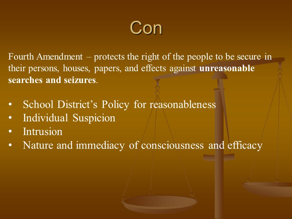 Con Fourth Amendment – protects the right of the people to be secure in their persons, houses, papers, and effects against unreasonable searches and seizures.
