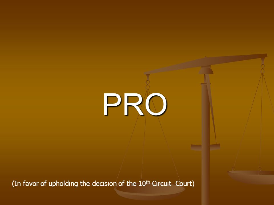 PRO (In favor of upholding the decision of the 10 th Circuit Court)