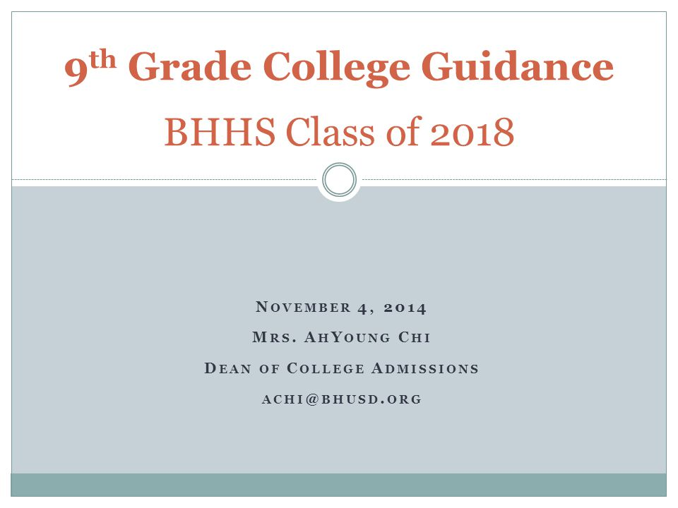 N OVEMBER 4, 2014 M RS. A H Y OUNG C HI D EAN OF C OLLEGE A DMISSIONS ACHI @ BHUSD. ORG 9 th Grade College Guidance BHHS Class of 2018
