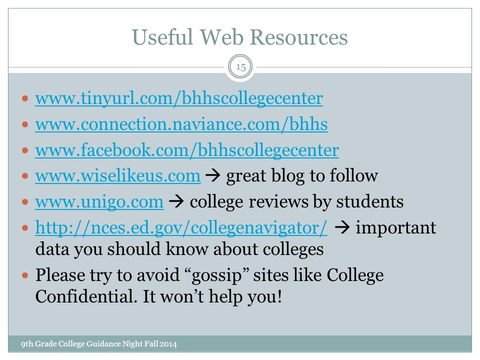 Useful Web Resources 9th Grade College Guidance Night Fall 2014 15 www.tinyurl.com/bhhscollegecenter www.connection.naviance.com/bhhs www.facebook.com