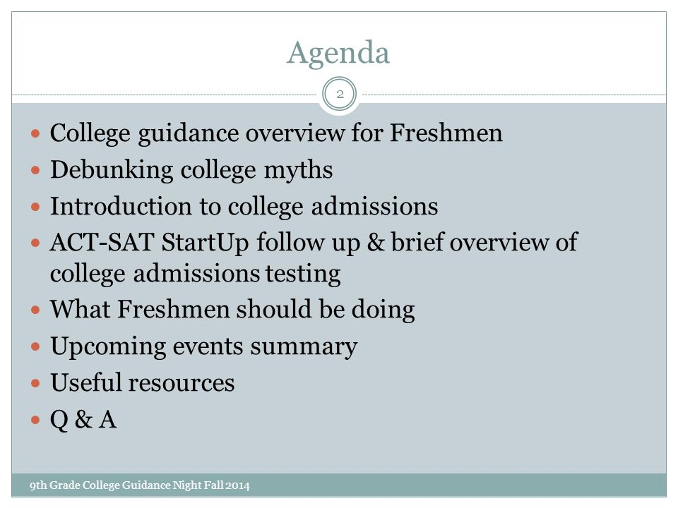 Agenda 9th Grade College Guidance Night Fall 2014 2 College guidance overview for Freshmen Debunking college myths Introduction to college admissions