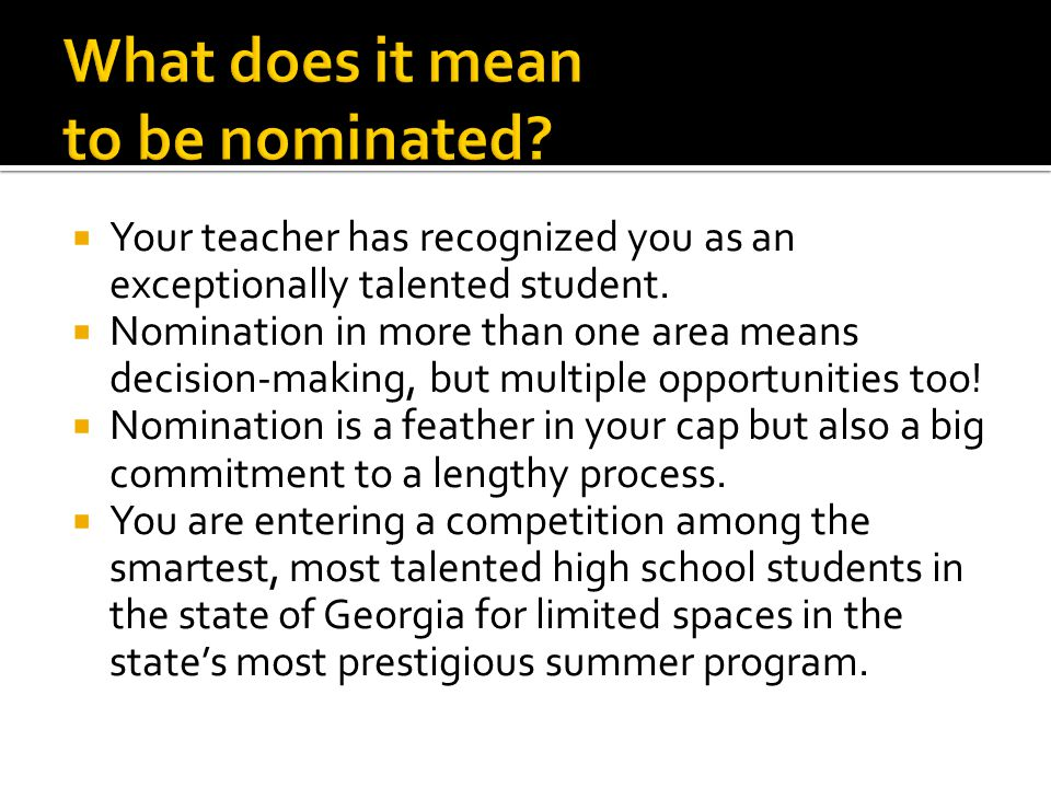  Your teacher has recognized you as an exceptionally talented student.  Nomination in more than one area means decision-making, but multiple opportu