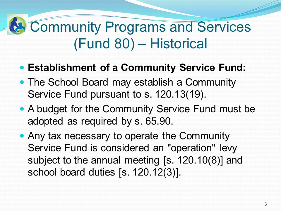 Community Programs and Services (Fund 80) – Historical General Outline of Community Service Activities: Access to Community Service Fund activities cannot be limited to pupils enrolled in the district s K-12 educational programs.