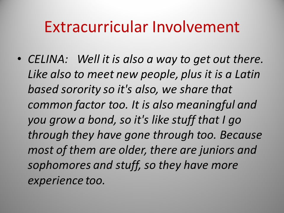 Extracurricular Involvement CELINA: Well it is also a way to get out there.