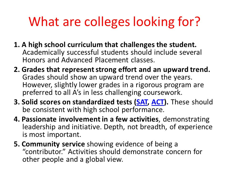 What are colleges looking for. 1. A high school curriculum that challenges the student.