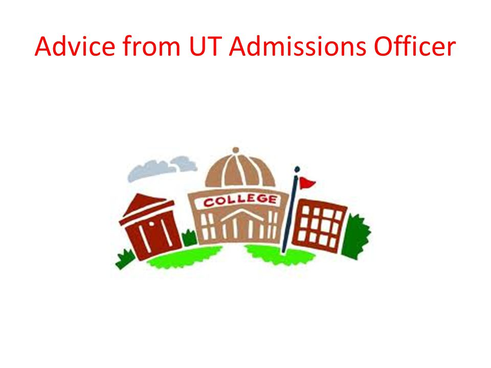 Advice from UT Admissions Officer