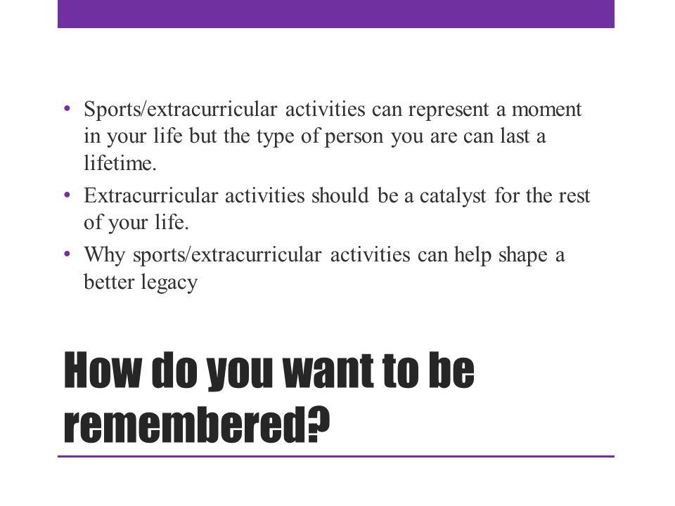 How do you want to be remembered.