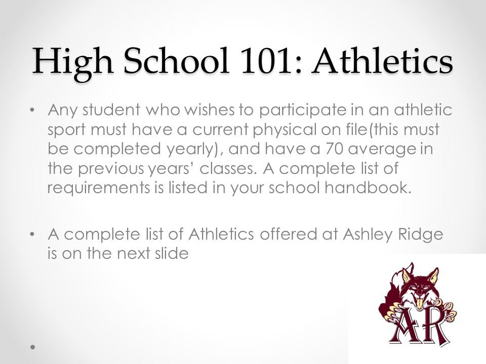 High School 101: Athletics Any student who wishes to participate in an athletic sport must have a current physical on file(this must be completed year