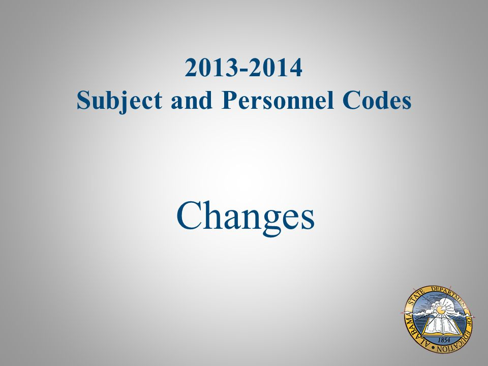 2013-2014 Subject and Personnel Codes Changes