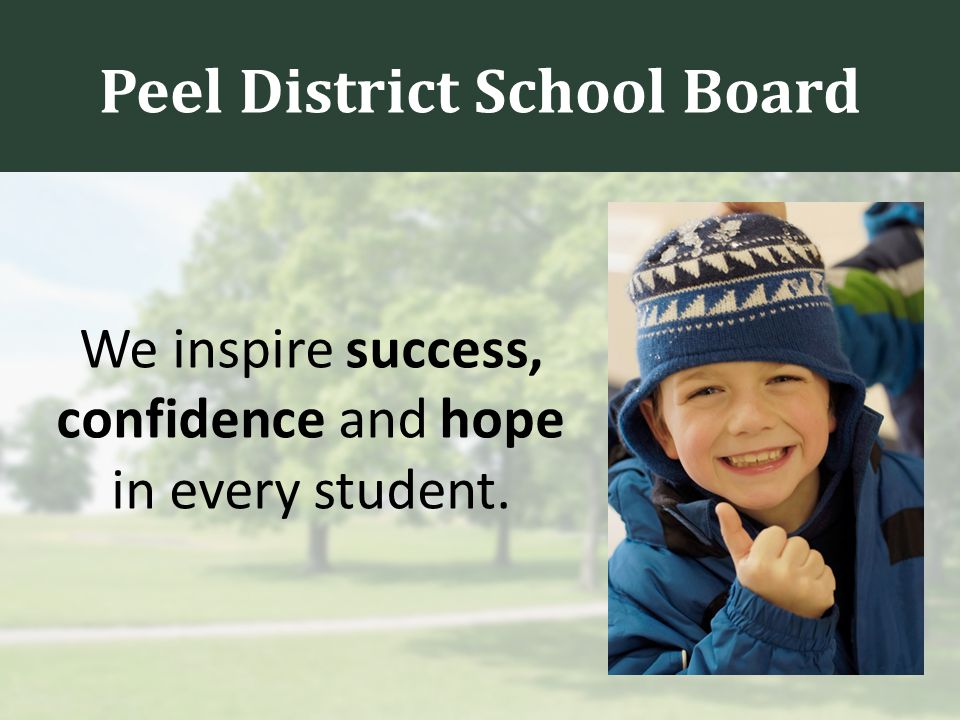 Peel District School Board We inspire success, confidence and hope in every student.