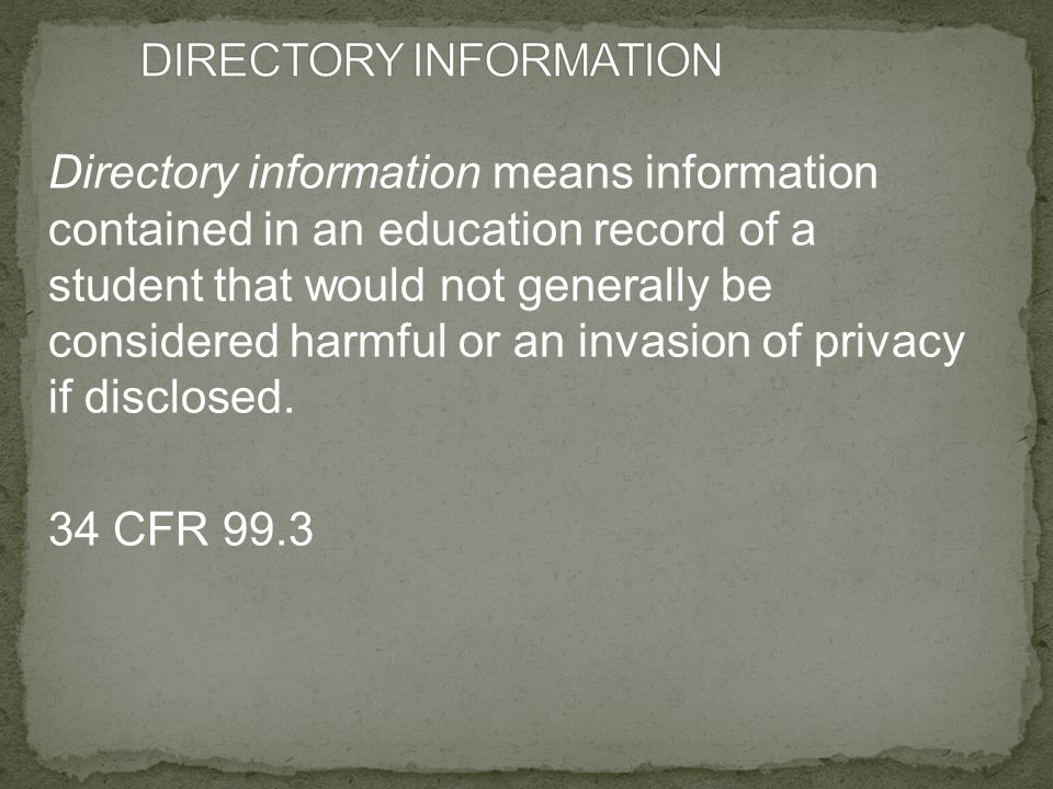Directory information means information contained in an education record of a student that would not generally be considered harmful or an invasion of privacy if disclosed.