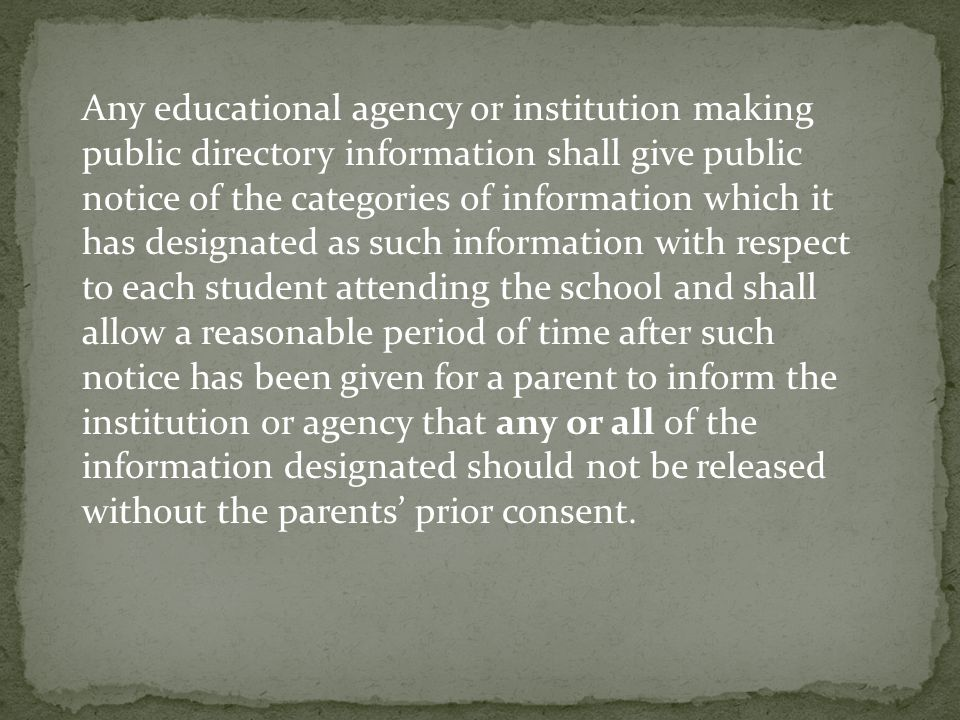 Any educational agency or institution making public directory information shall give public notice of the categories of information which it has desig