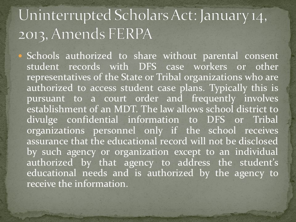 Schools authorized to share without parental consent student records with DFS case workers or other representatives of the State or Tribal organizations who are authorized to access student case plans.