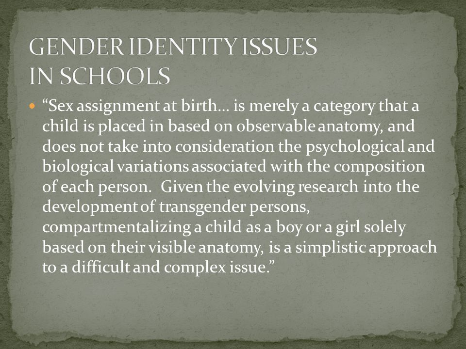 """Sex assignment at birth… is merely a category that a child is placed in based on observable anatomy, and does not take into consideration the psychol"