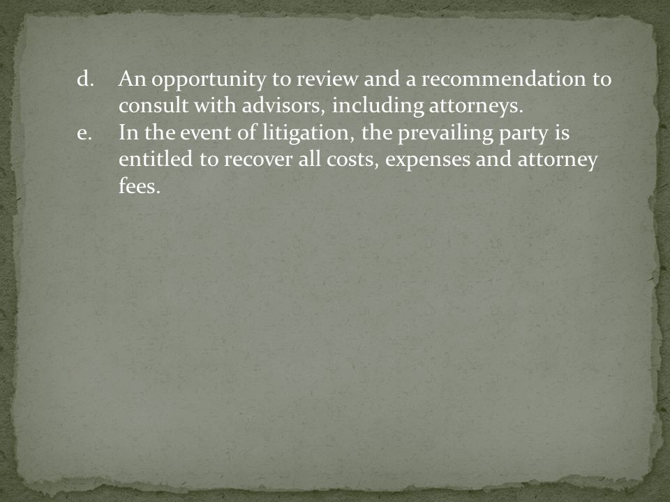 d.An opportunity to review and a recommendation to consult with advisors, including attorneys.