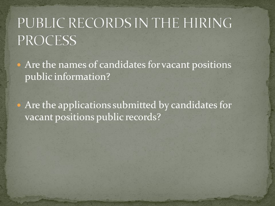 Are the names of candidates for vacant positions public information? Are the applications submitted by candidates for vacant positions public records?