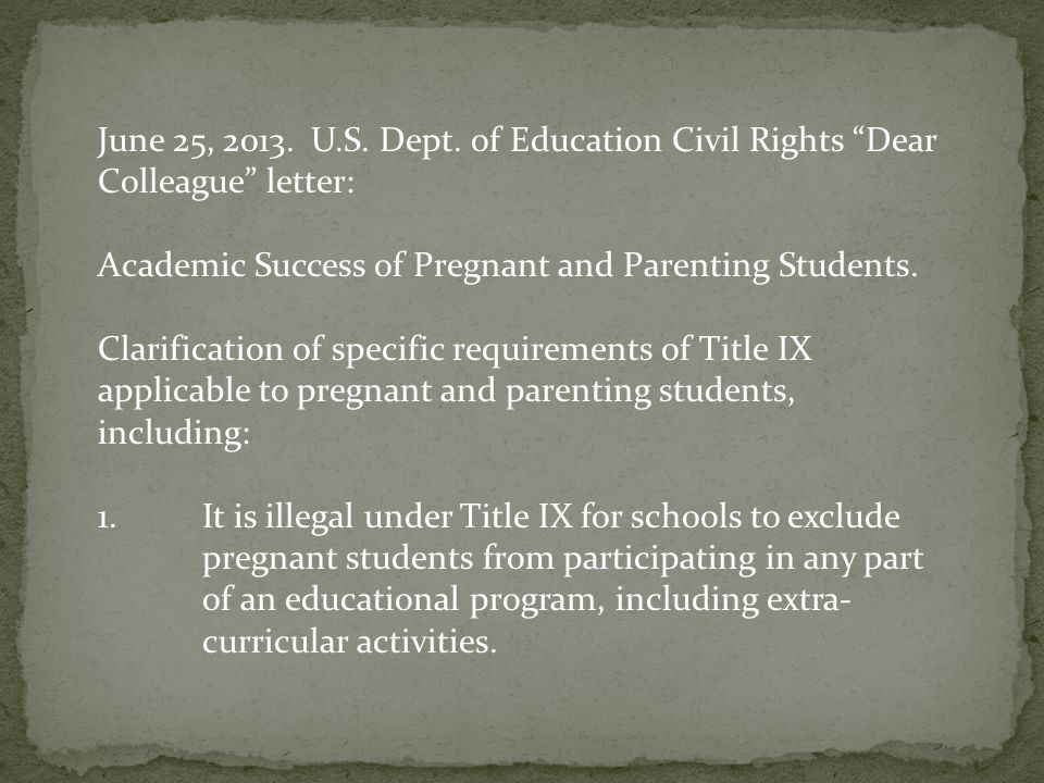 "June 25, 2013. U.S. Dept. of Education Civil Rights ""Dear Colleague"" letter: Academic Success of Pregnant and Parenting Students. Clarification of spe"