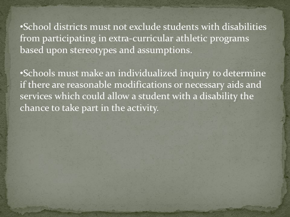 School districts must not exclude students with disabilities from participating in extra-curricular athletic programs based upon stereotypes and assumptions.