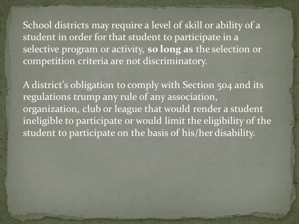 School districts may require a level of skill or ability of a student in order for that student to participate in a selective program or activity, so long as the selection or competition criteria are not discriminatory.
