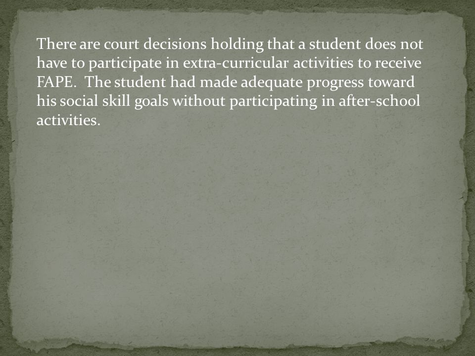 There are court decisions holding that a student does not have to participate in extra-curricular activities to receive FAPE. The student had made ade