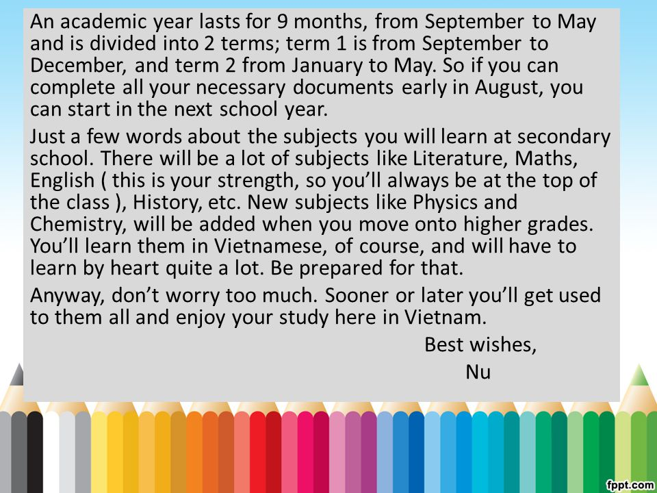 An academic year lasts for 9 months, from September to May and is divided into 2 terms; term 1 is from September to December, and term 2 from January to May.
