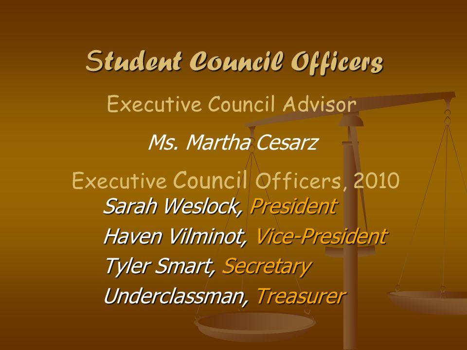 S tudent Council Officers Sarah Weslock, President Haven Vilminot, Vice-President Tyler Smart, Secretary Underclassman, Treasurer Executive Council Advisor Ms.