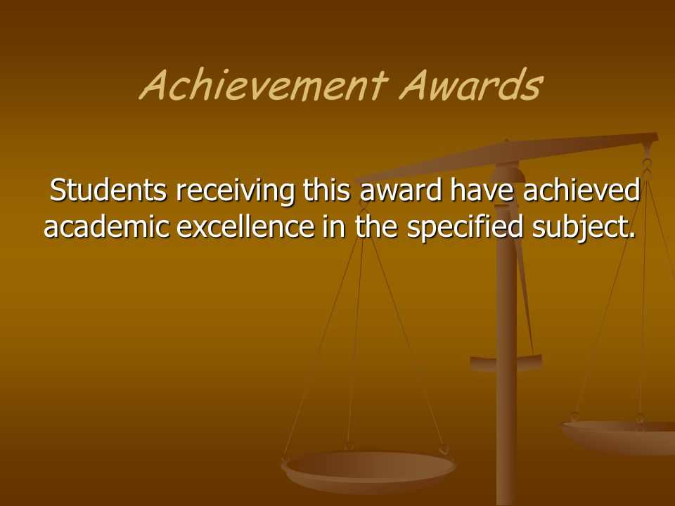 Students receiving this award have achieved academic excellence in the specified subject.