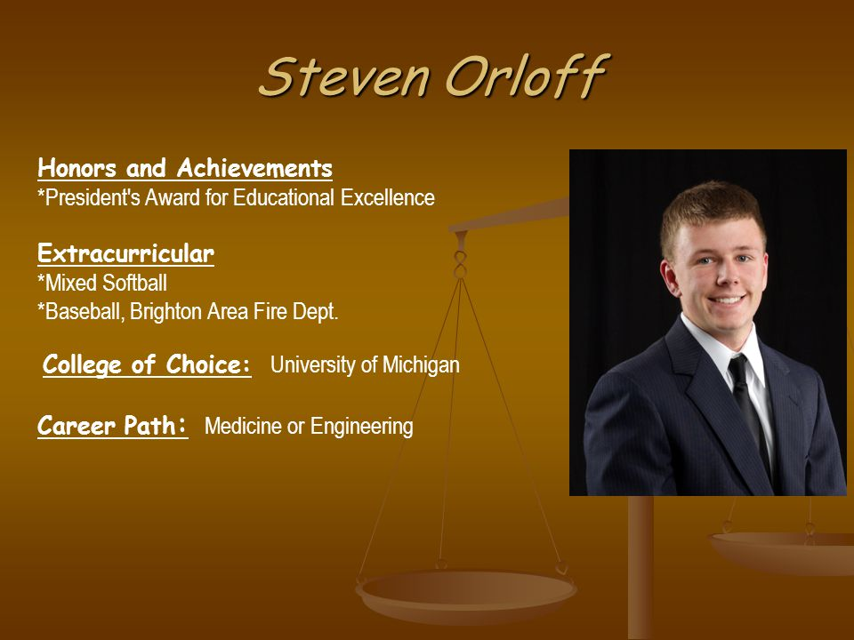 Steven Orloff Honors and Achievements *President's Award for Educational Excellence Extracurricular *Mixed Softball *Baseball, Brighton Area Fire Dept