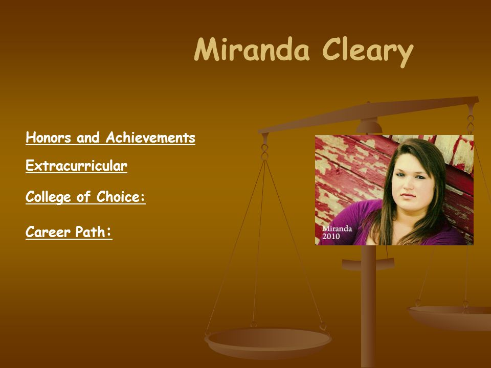 Honors and Achievements Extracurricular College of Choice: Career Path : Miranda Cleary