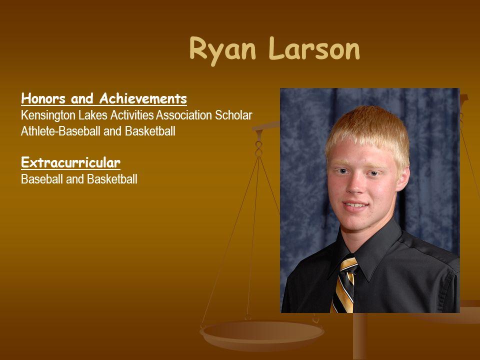 Ryan Larson Honors and Achievements Kensington Lakes Activities Association Scholar Athlete-Baseball and Basketball Extracurricular Baseball and Basketball