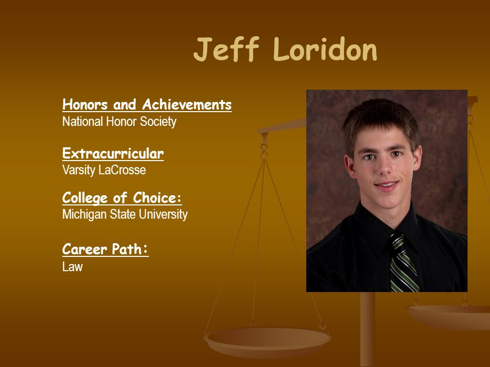 Jeff Loridon Honors and Achievements National Honor Society Extracurricular Varsity LaCrosse College of Choice: Michigan State University Career Path : Law