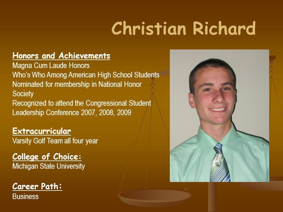 Christian Richard Honors and Achievements Magna Cum Laude Honors Who's Who Among American High School Students Nominated for membership in National Ho
