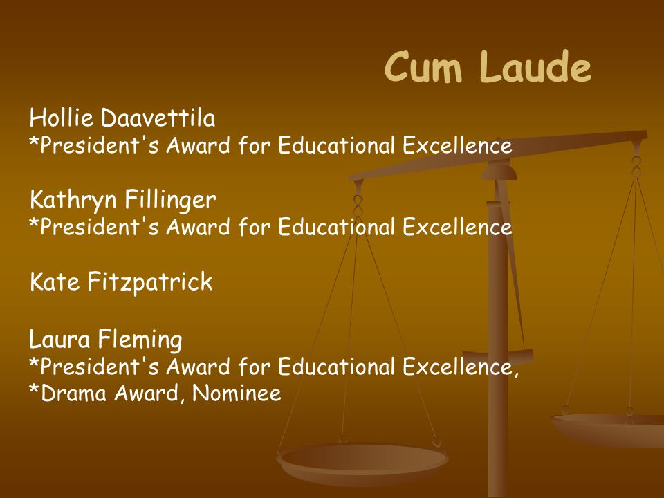 Cum Laude Hollie Daavettila *President s Award for Educational Excellence Kathryn Fillinger *President s Award for Educational Excellence Kate Fitzpatrick Laura Fleming *President s Award for Educational Excellence, *Drama Award, Nominee