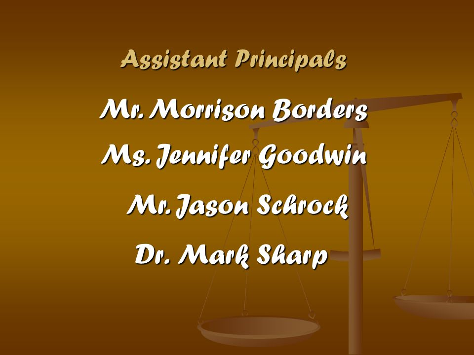 Dr. Mark Sharp Mr. Morrison Borders Ms. Jennifer Goodwin Assistant Principals Mr. Jason Schrock