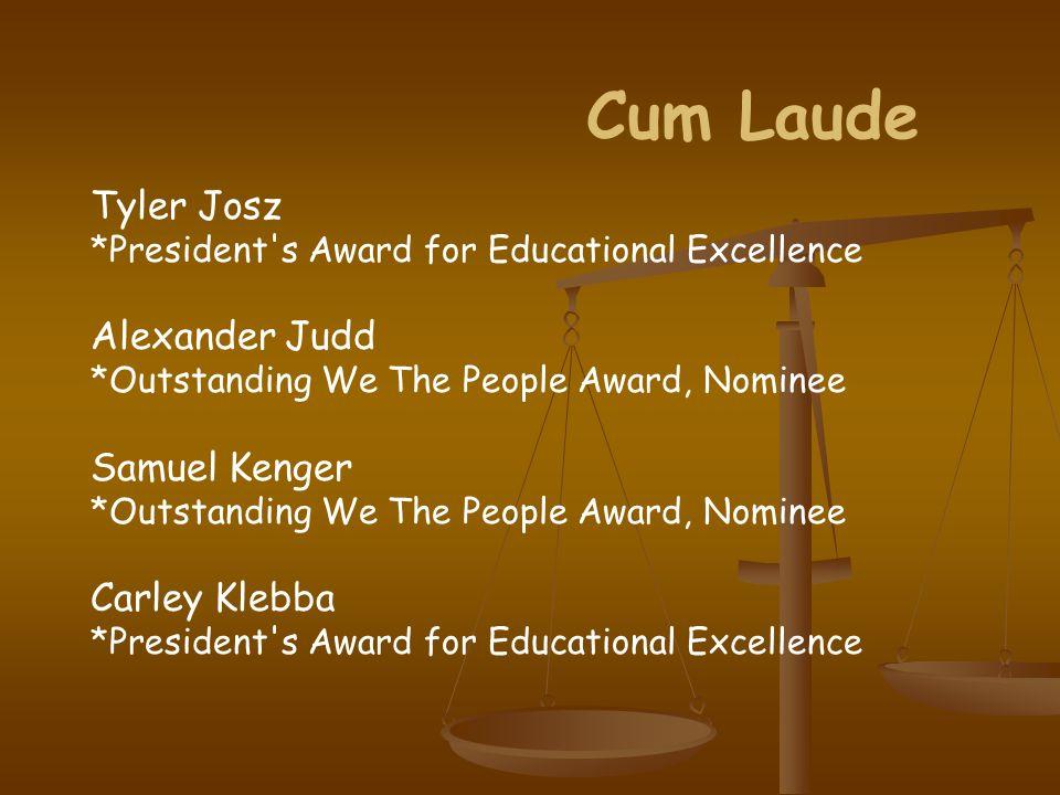 Cum Laude Tyler Josz *President s Award for Educational Excellence Alexander Judd *Outstanding We The People Award, Nominee Samuel Kenger *Outstanding We The People Award, Nominee Carley Klebba *President s Award for Educational Excellence
