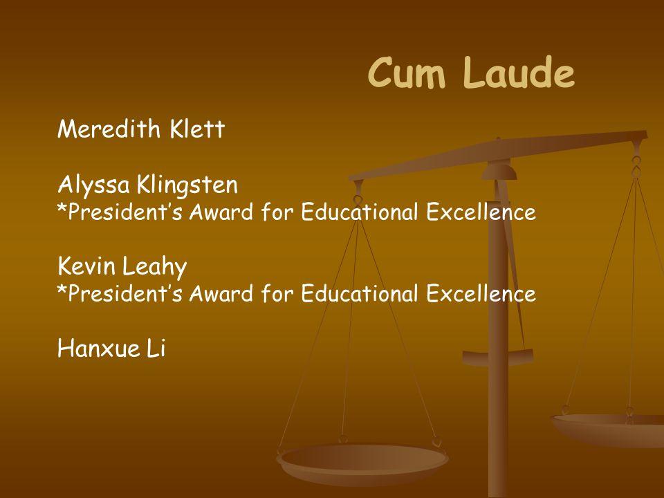 Cum Laude Meredith Klett Alyssa Klingsten *President's Award for Educational Excellence Kevin Leahy *President's Award for Educational Excellence Hanxue Li