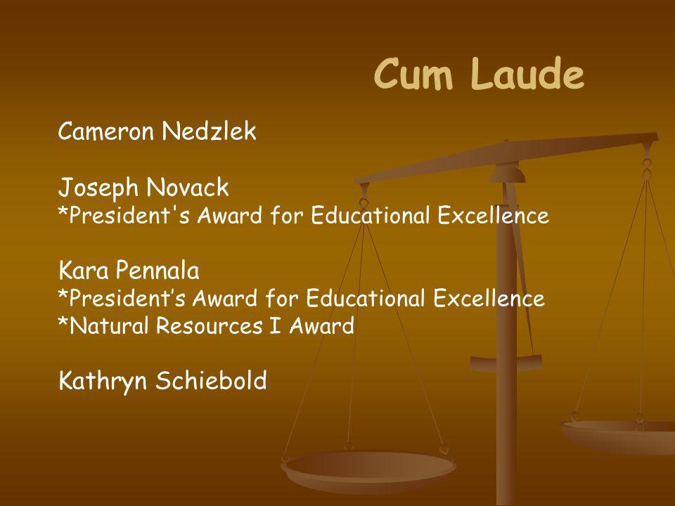 Cum Laude Cameron Nedzlek Joseph Novack *President s Award for Educational Excellence Kara Pennala *President's Award for Educational Excellence *Natural Resources I Award Kathryn Schiebold
