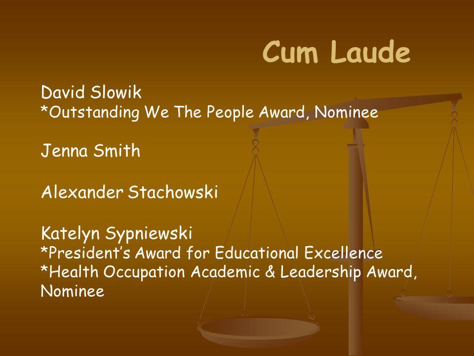 Cum Laude David Slowik *Outstanding We The People Award, Nominee Jenna Smith Alexander Stachowski Katelyn Sypniewski *President's Award for Educational Excellence *Health Occupation Academic & Leadership Award, Nominee