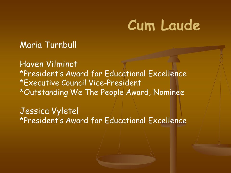 Cum Laude Maria Turnbull Haven Vilminot *President's Award for Educational Excellence *Executive Council Vice-President *Outstanding We The People Award, Nominee Jessica Vyletel *President's Award for Educational Excellence