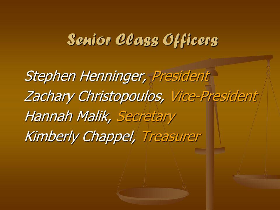 Senior Class Officers Stephen Henninger, President Zachary Christopoulos, Vice-President Hannah Malik, Secretary Kimberly Chappel, Treasurer