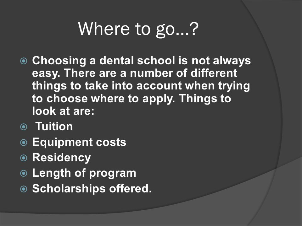 Where to go…?  Choosing a dental school is not always easy. There are a number of different things to take into account when trying to choose where t